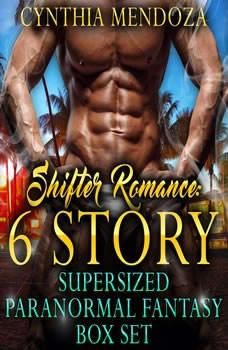 Shifter Romance: 6 Story Super-sized Paranormal Fantasy Box Set (Dragon Shifter, Wolf Shifter, Bear Shifter, Gorilla Shifter, Lion Shifter Collection), Cynthia Mendoza