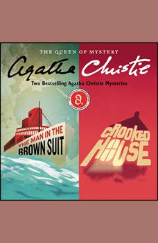 The Man in the Brown Suit & Crooked House: Two Bestselling Agatha Christie Novels in One Great Audiobook, Agatha Christie