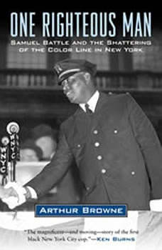 One Righteous Man: Samuel Battle and the Shattering of the Color Line in New York, Arthur Browne