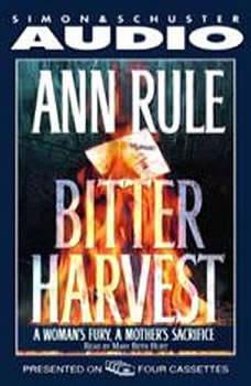Bitter Harvest: A Woman's Fury, a Mother's Sacrifice, Ann Rule