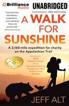 A Walk for Sunshine: A 2,160-Mile Expedition For Charity on the Appalachian Trail A 2,160-Mile Expedition For Charity on the Appalachian Trail, Jeff Alt