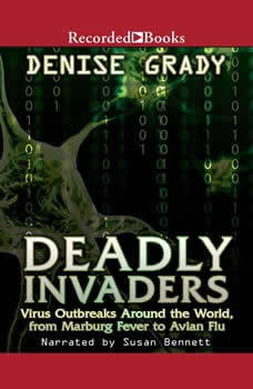 Deadly Invaders:  Virus Outbreaks Around the World, Denise Grady