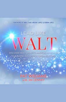 Lead Like Walt: Discover Walt Disney's Magical Approach to Building Successful Organizations, Pat Williams