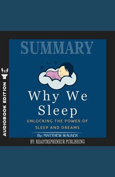 Summary of Why We Sleep: Unlocking the Power of Sleep and Dreams by Matthew Walker, Readtrepreneur Publishing