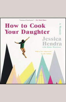 How to Cook Your Daughter: A Memoir, Jessica Hendra
