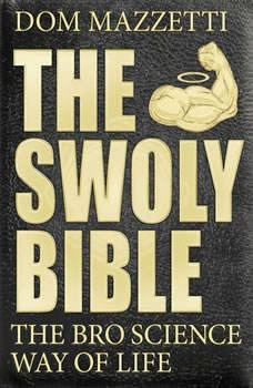 The Swoly Bible: The Bro Science Way of Life, Dom Mazzetti