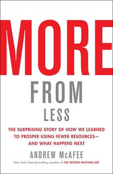 More From Less: How We Learned to Create More Without Using More, Andrew McAfee