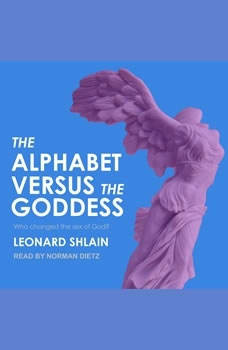 The Alphabet Versus the Goddess: The Conflict Between Word and Image, Leonard Shlain