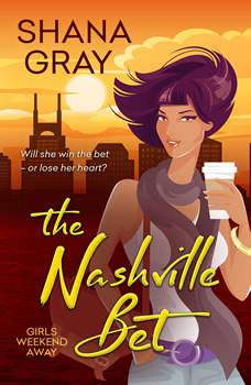 The Nashville Bet: Girls Weekend Away, Book 3, Shana Gray