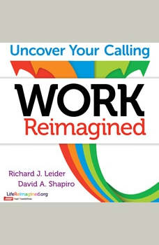 Work Reimagined: Uncover Your Calling, Richard J. Leider