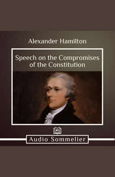 Speech on the Compromises of the Constitution, Alexander Hamilton