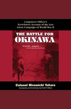 Battle for Okinawa,  The: A Japanese Officer's Eyewitness Account of the Last Great Campaign of World War II, Colonel Hiromichi Yahara/Frank B. Gibney
