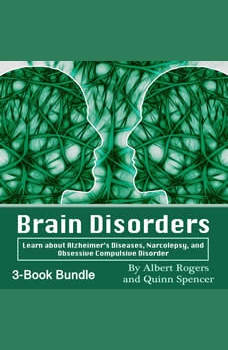 Brain Disorders: Learn about Alzheimer�s Diseases, Narcolepsy, and Obsessive Compulsive Disorder, Albert Rogers