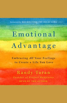 Emotional Advantage: Embracing All Your Feelings to Create a Life You Love, Randy Taran