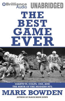The Best Game Ever: Giants vs. Colts, 1958, and the Birth of the Modern NFL, Mark Bowden
