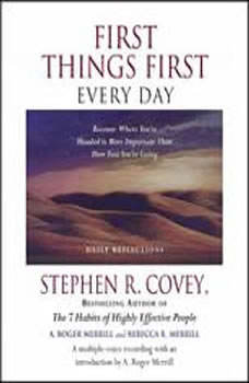 First Things First Every Day: Daily Reflections-Because Where You're Going Is More Important Than How Fast You Get There, Stephen R. Covey