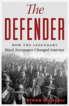 The Defender: How the Legendary Black Newspaper Changed America; From the Age of the Pullman Porters to the Age of Obama, Ethan  Michaeli