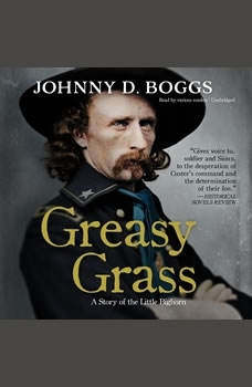 Greasy Grass: A Story of the Little Bighorn, Johnny D. Boggs
