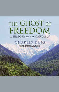 The Ghost of Freedom: A History of the Caucasus, Charles King