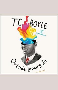 Outside Looking In: A Novel, T.C. Boyle