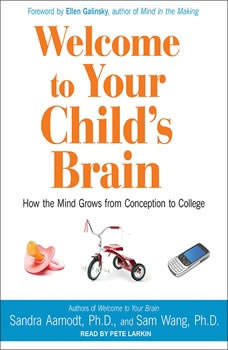 Welcome to Your Child's Brain: How the Mind Grows from Conception to College How the Mind Grows from Conception to College, Ph.D. Aamodt