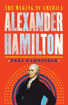 Alexander Hamilton: The Making of America, Teri Kanefield