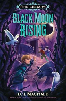 Black Moon Rising (The Library Book 2), D. J. MacHale