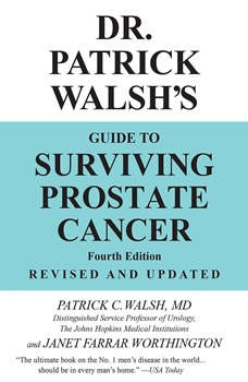 Dr. Patrick Walsh's Guide to Surviving Prostate Cancer, Patrick C. Walsh