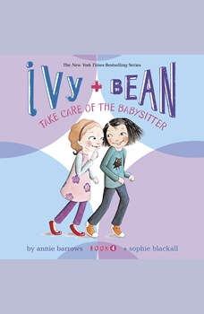Ivy & Bean Take Care of the Babysitter (Book 4), Annie Barrows