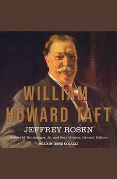 William Howard Taft: The American Presidents Series: The 27th President, 1909-1913, Jeffrey Rosen