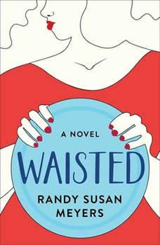 Waisted: A Novel, Randy Susan Meyers
