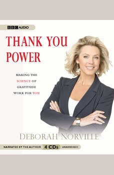 Thank You Power: Making the Science of Gratitude Work for You Making the Science of Gratitude Work for You, Deborah Norville
