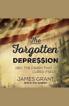 The Forgotten Depression: 1921: The Crash That Cured Itself, James Grant