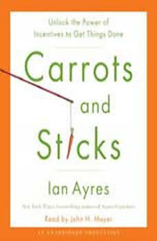 Carrots and Sticks: Unlock the Power of Incentives to Get Things Done, Ian Ayres