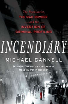 Incendiary: The Psychiatrist, the Mad Bomber, and the Invention of Criminal Profiling, Michael Cannell