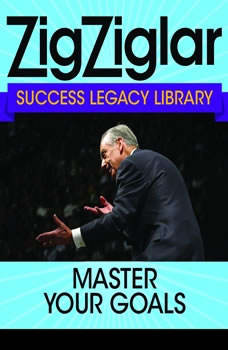 Master Your Goals: Success Legacy Library, Zig Ziglar