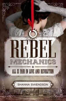 Rebel Mechanics: All is Fair in Love and Revolution, Shanna Swendson