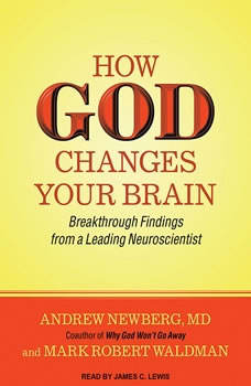 How God Changes Your Brain: Breakthrough Findings from a Leading Neuroscientist, MD Newberg