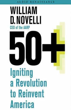 50+: Igniting a Revolution to Reinvent America Igniting a Revolution to Reinvent America, Bill Novelli
