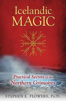 Icelandic Magic: Practical Secrets of the Northern Grimoires, Stephen E. Flowers