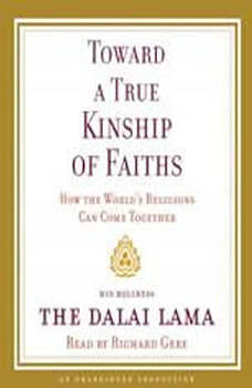 Toward a True Kinship of Faiths: How the World's Religions Can Come Together, Dalai Lama