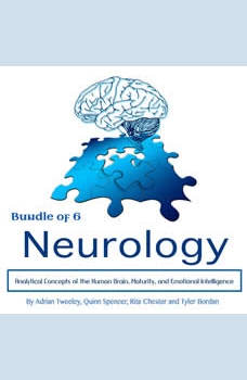 Neurology: Analytical Concepts of the Human Brain, Maturity, and Emotional Intelligence, Adrian Tweeley