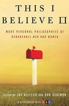 This I Believe II: More Personal Philosophies of Remarkable Men and Women More Personal Philosophies of Remarkable Men and Women, Jay Allison