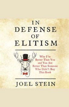 In Defense of Elitism: Why I'm Better Than You and You're Better Than Someone Who Didn't Buy This Book, Joel Stein