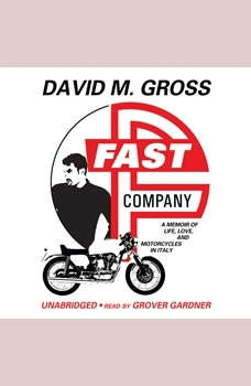 Fast Company: A Memoir of Life, Love, and Motorcycles in Italy, David M. Gross