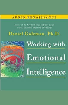 Working with Emotional Intelligence, Prof. Daniel Goleman, Ph.D.
