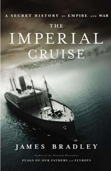 The Imperial Cruise: A Secret History of Empire and War, James Bradley