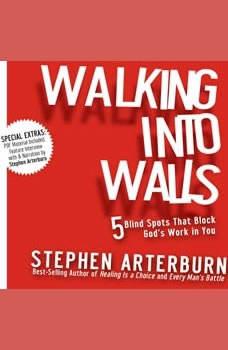 Walking Into Walls: 5 Blind Spots That Block God's Work in You, Stephen Arterburn