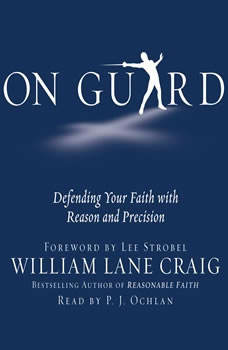 On Guard: Defending Your Faith with Reason and Precision Defending Your Faith with Reason and Precision, William Lane Craig