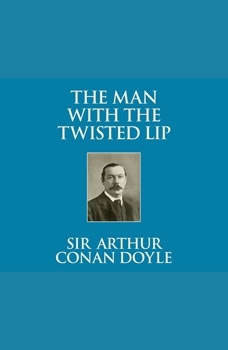 Man with the Twisted Lip, The, Sir Arthur Conan Doyle